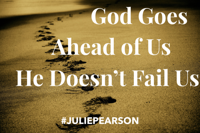 God Goes Before Us, He Doesn't Fail Us