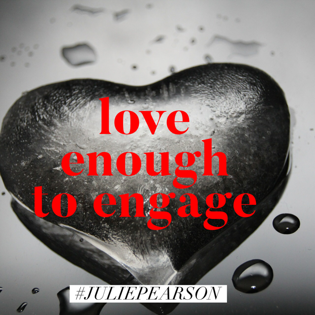 Love Enough to Engage