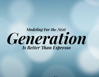 Modeling for the Next Generation Is Better Than Espresso
