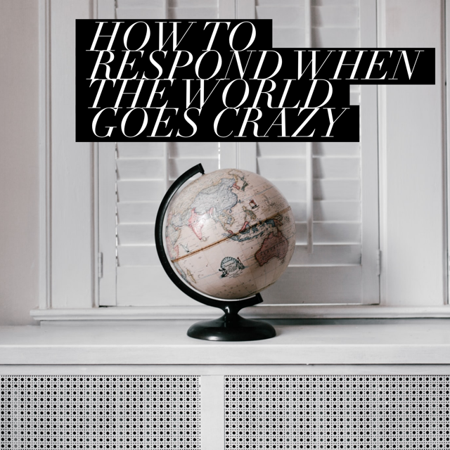 When the World Goes Crazy: How Christians Should Respond